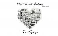 Mantis_art's Feel to Kpop